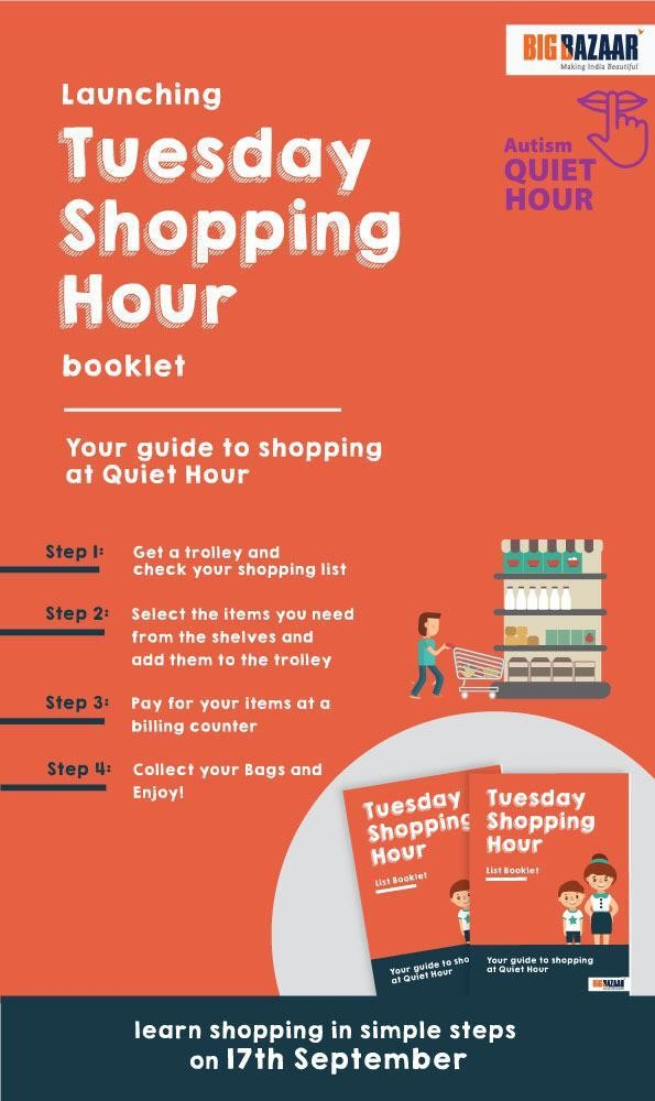 Big Bazaar Launching Tuesday Shopping Hour booklet for Autism Quiet Hour. Your guide to shopping at Quiet Hour. Step 1: Get a trolley and check your shopping list. Step 2: Select the items you need from the shelves and add them to the trolley. Step 3: Pay for your items at a billing counter. Step 4: Collect your bags and enjoy. Learn shopping in simple steps on 17th September.