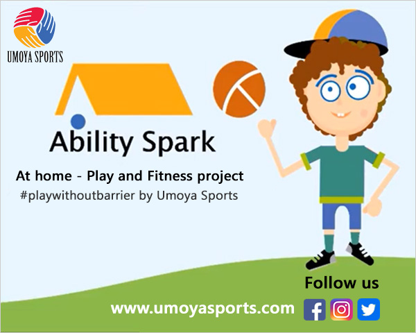 ABility Spark: At home - Play and Fitness project, #playwithoutbarrier by Umoya Sports.