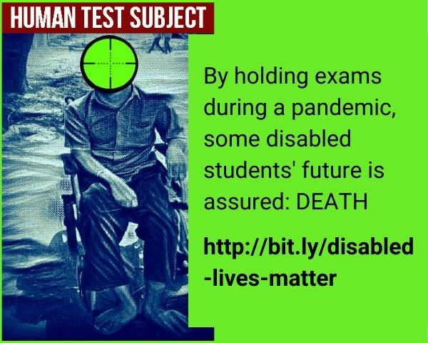 Poster by Disabled Lives Matter Community showing a person on a wheelchair with the line - By holding exams during pandemic, some disabled student's future is assured - Death