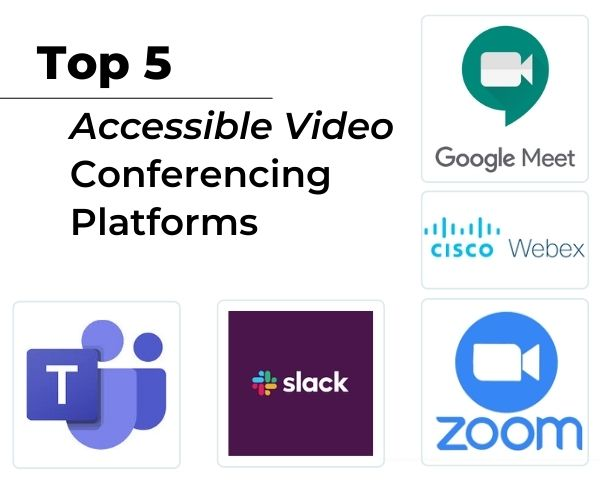 Logos of Zoom, Teams, Slack, Webex and Meet with the words Top 5 accessible video conferencing platforms